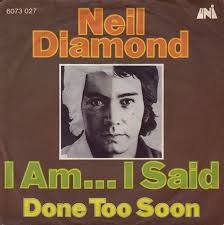 Song of the Day – Day 6 – Neil Diamond – I am… I said.